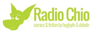 Radio Chio: comics & fiction by bugbyte & delade