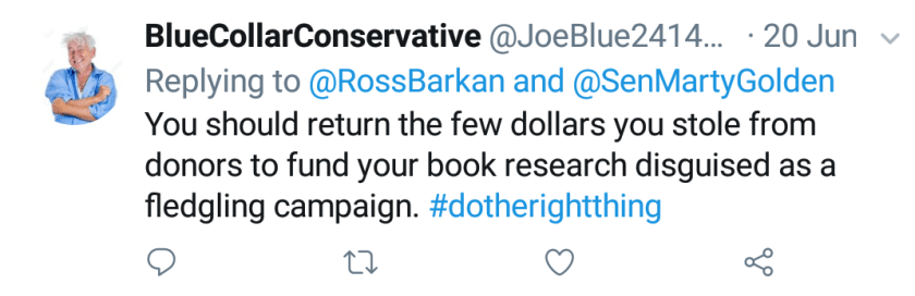 """Blue Collar Conservative Tweeted: """"You should return the few dollars you stole from donors to fund your book research disguised as a fledgling campaign. #dotherightthing"""" replying to @RossBarkan and @SenMartyGolden"""