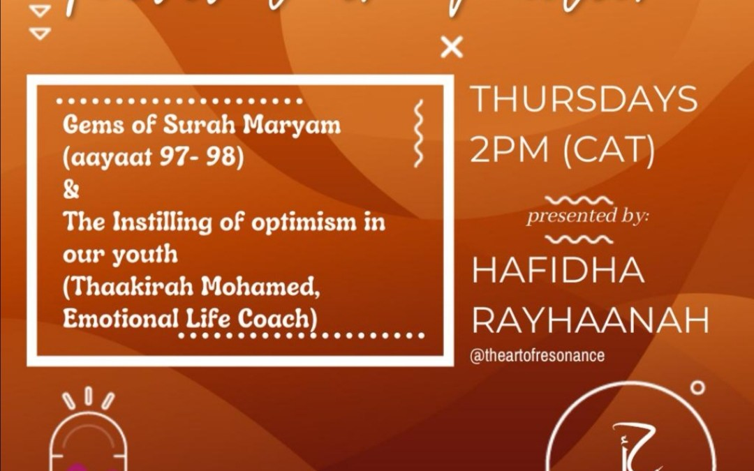Gems of Surah Maryam (aayaat 97 – 98 & The Instilling of optimism in our youth (Thaakirah Mohamed Emotional Life Coach