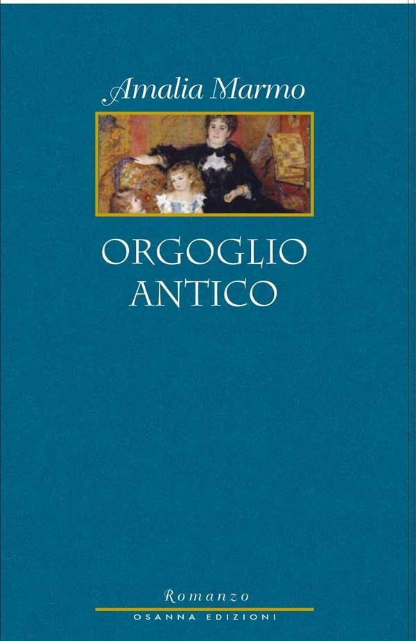"""Amalia Marmo, """"Orgoglio antico"""" (Ed. Osanna)"""