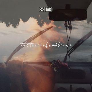 EX-OTAGO – Tutto ciò che abbiamo