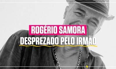 Rogério Samora desprezado pelo irmão