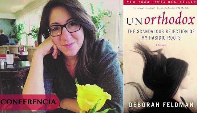 """""""UnOrthodox: el escandaloso rechazo de mis raíces jasídicas"""", con su autora Deborah Feldman"""
