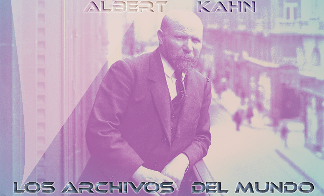 Albert Kahn y los Archivos del Mundo
