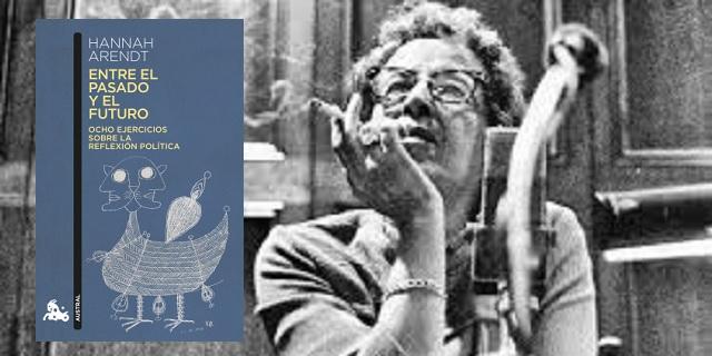 """""""Entre el pasado y el futuro """" (ocho ejercicios sobre la reflexión política), de Hanna Arendt"""
