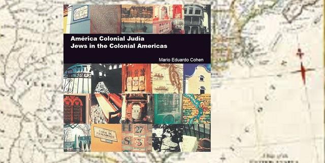 """""""América Colonial Judía. Jews In The Colonial Americas"""", de Mario Eduardo Cohen"""