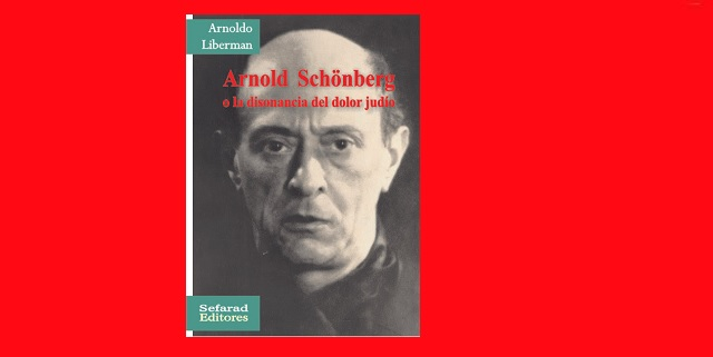 """Arnold Schönberg o la disonancia del dolor judío"", de Arnoldo Liberman"