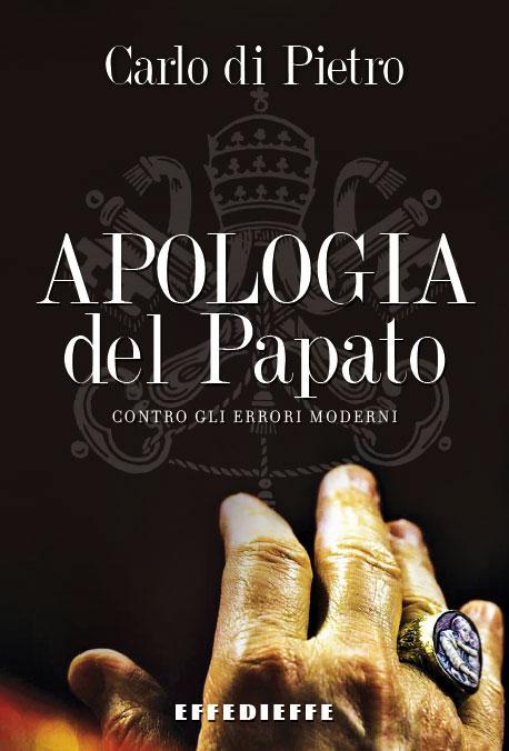 """A breve in libreria il volume APOLOGIA DEL PAPATO, 592 pagine di dissertazione contro gli errori dei moderni """"fallibilisti"""""""