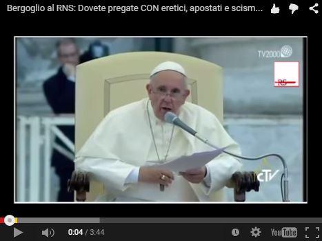 [VIDEO] Bergoglio al RNS: Dovete pregare CON eretici, apostati e scismatici. Cosa ci comanda invece la Chiesa?