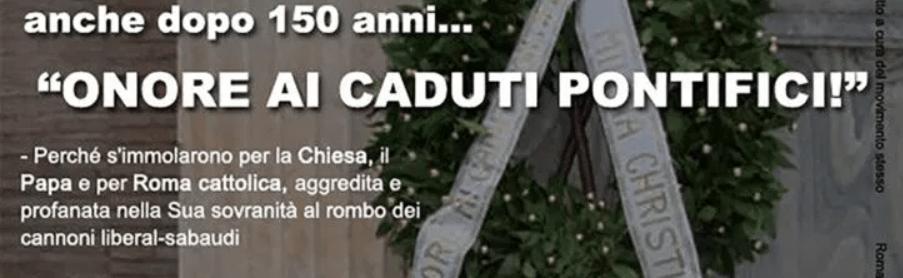 """""""Onore ai caduti Pontifici!"""", convegno e commemorazione a Roma per i 150 anni dall'infame breccia di Porta Pia"""