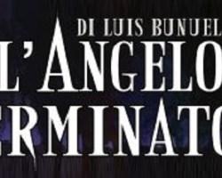 L'ANGELO STERMINATORE di Luis Buñuel dal 5 al 10 dicembre ore 21