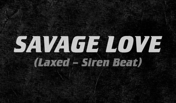 "JAWSH 685, JASON DERULO – ""SAVAGE LOVE (LAXED – SIREN BEAT)"""