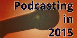 Podcasting in 2015