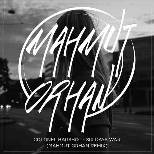Colonel Bagshot - Six Days War (Mahmut Orhan Remix)