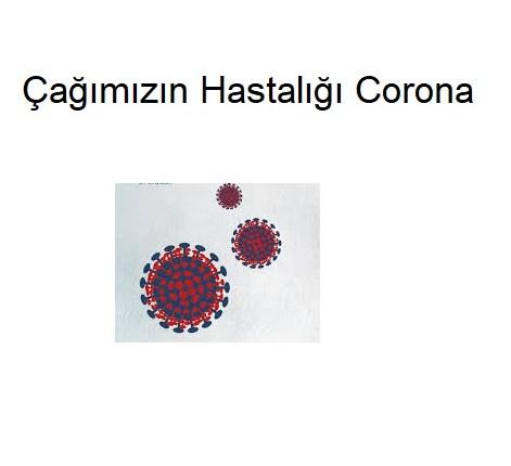 Çağımızın hastalığı Corona