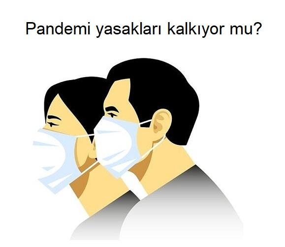 Pandemi yasakları kalkıyor mu?