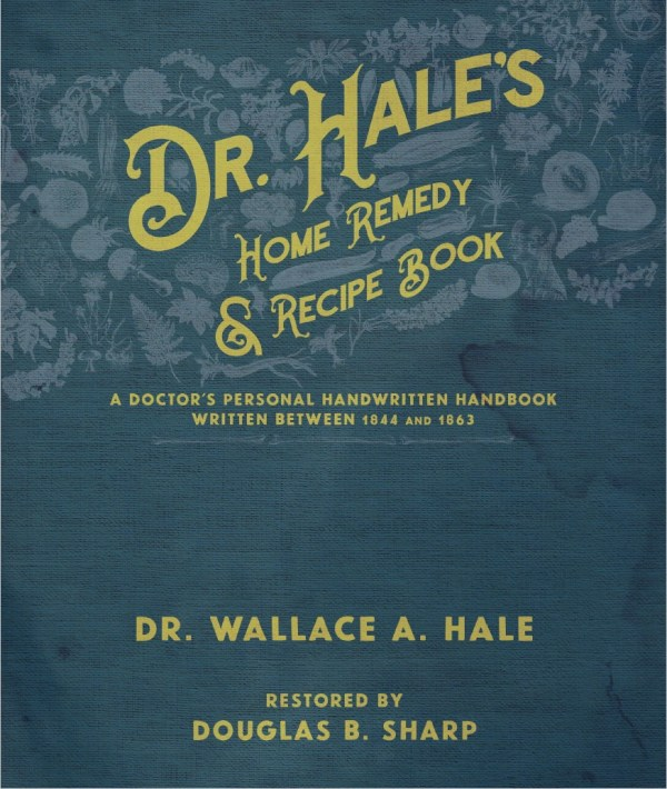 Dr. Hale's Home Remedy and Recipe Book