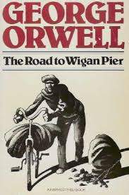 George Orwell The Road To Wigan Pier