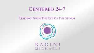 Presentation slide for Centered 24-7 / Leading From The Eye Of The Storm free mini-course available at www.RaginiMichaels.com focusing on how to live with polar opposites