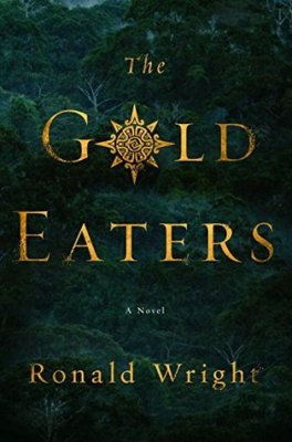 The Gold Eaters - Ronald Wright