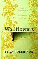 Wallflowers - Eliza Robertson
