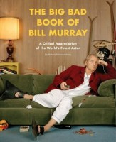 THE BIG BAD BOOK OF BILL MURRAY - ROBERT SCHNAKENBERG