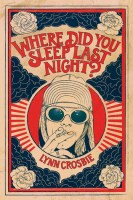 Where Did You Sleep Last Night - Lynn Crosbie