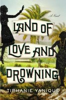 Land of Love and Drowning - Tiphanie Yanique