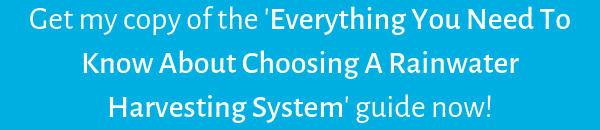 Everything You Need To Know About Choosing A Rainwater Harvesting System