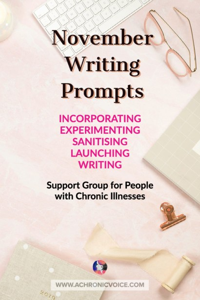November writing prompts, incorporating, experimenting, sanitising, launching, writing. Support group for people with chronic illness.