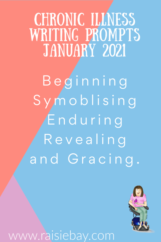 Chronic illness writing prompts for January 2021, beginning, symobolising, enduring, revealing and gracing.