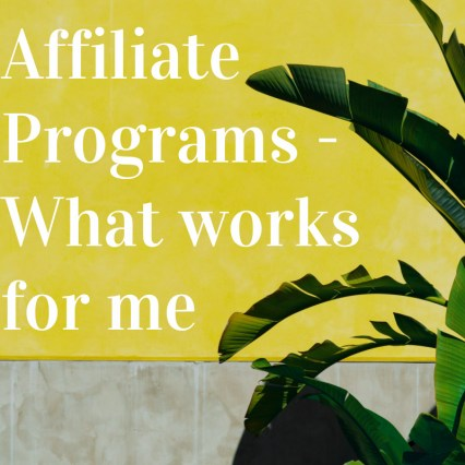 Affiliate programs, what works for me. A  poster with a plant and yellow background.