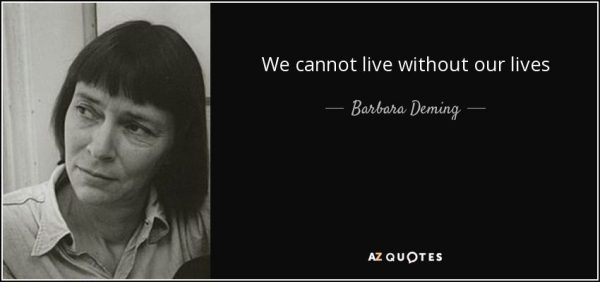 """""""We cannot live without our lives,"""" quote and picture of Barbara Deming, feminist activist"""