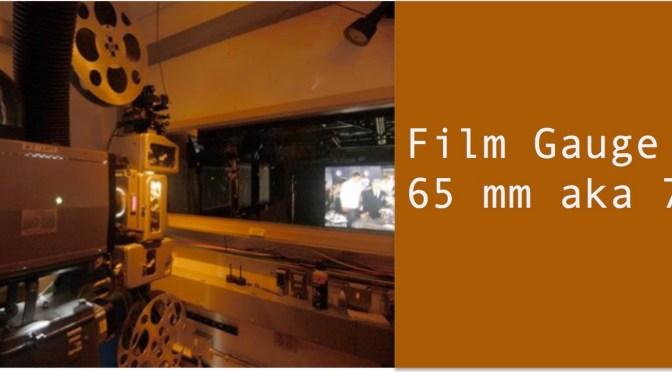 Film Gauge 65 mm aka 70 mm