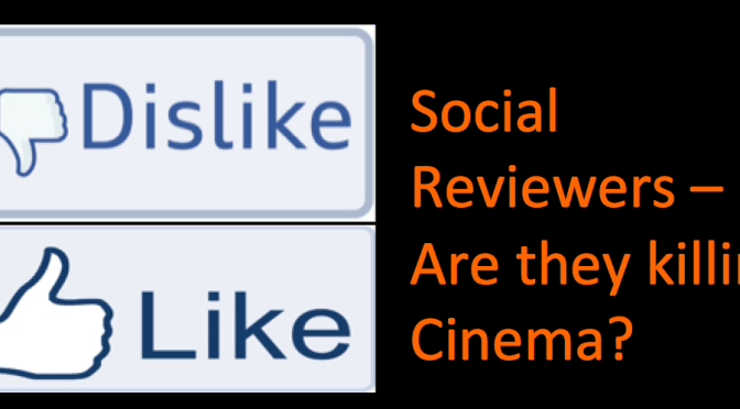 Social Reviewers – Are they killing Cinema?