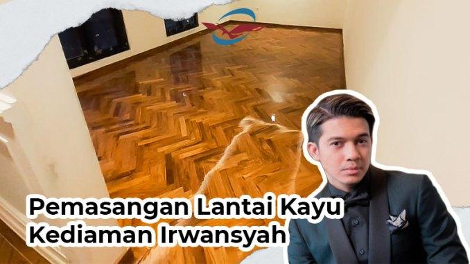pemasangan lantai kayu kediaman irwansyah