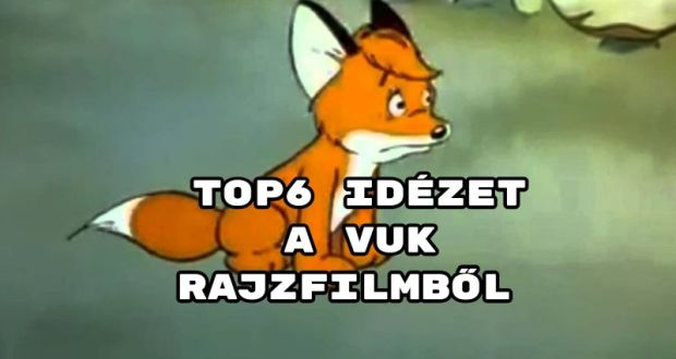 TOP6 idézet a Vuk rajzfilmből