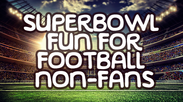 Super Bowl Fun For Football Non-Fans