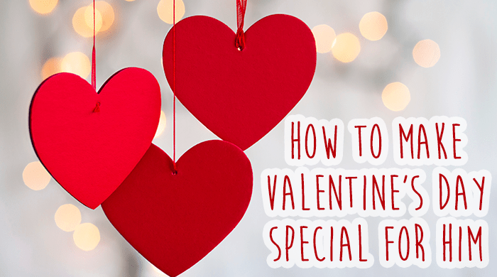 How to Make Valentine's Day Special For Him