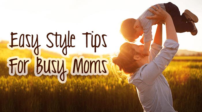 Easy Style Tips for Busy Moms