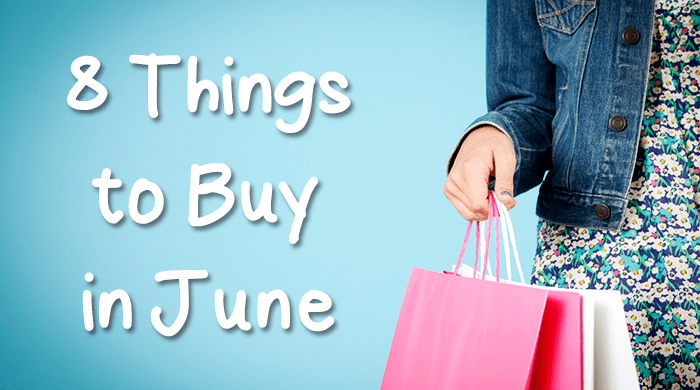 What to Buy in June: Top 8 Deals