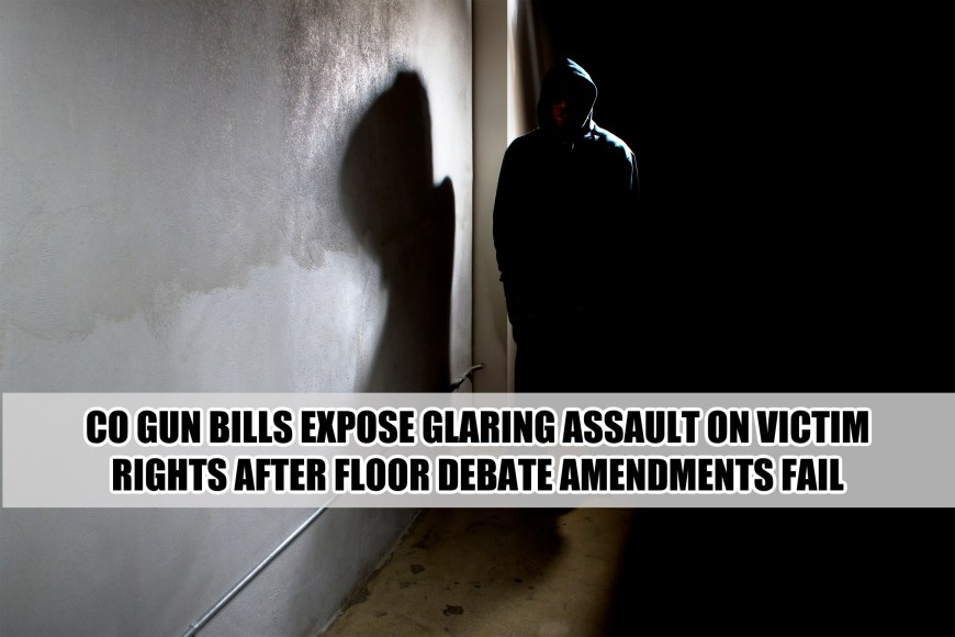 CO Gun Bills Expose Glaring Assault On Victims Rights After Floor Debate Amendments Fail