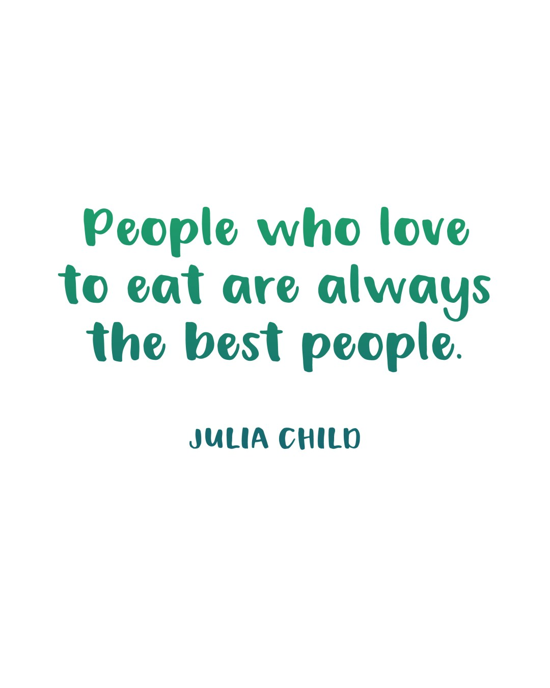 Love Art Quotes Printable Inspiration People Who Love To Eat Quotejulia Child