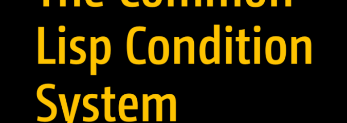 Book Review – The Common Lisp Condition System: Beyond Exception Handling with Control Flow Mechanisms.