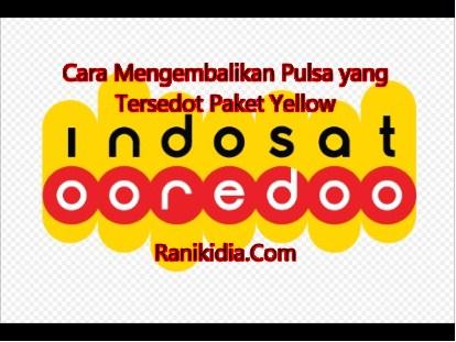 Cara Mengembalikan Pulsa yang Tersedot Paket Yellow Indosat Ooredoo