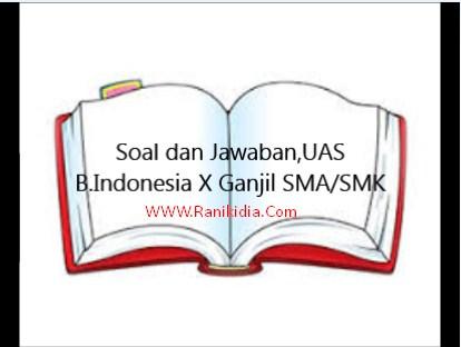 Soal Dan Jawaban Uas Pas B Indonesia X Ganjil Sma Smk K13 2019 2020 Ranikidia Com