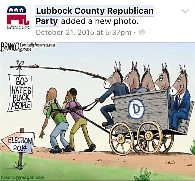On October 21, 2015, the Lubbock County Republican Party shared an image that portrays Black voters as slaves for the Democratic Party.