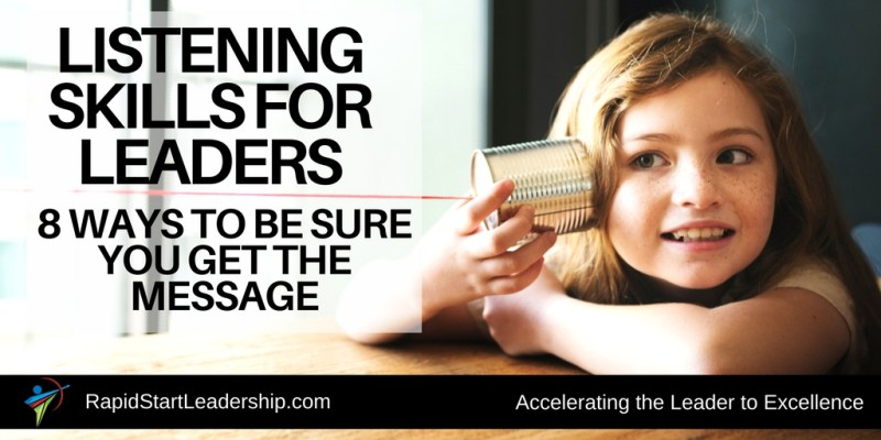 Listening Skills for Leaders - 8 Ways to be Sure you Get the Message