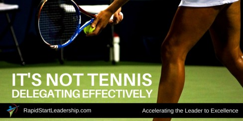 Delegating Effectively - It's Not Tennis