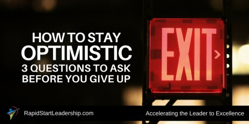 How to Stay Optimistic - 3 Questions to Ask Before You Give Up